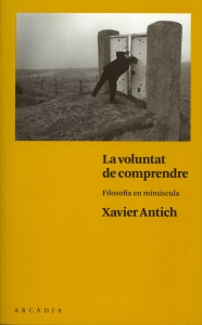 Xavier Antich - La voluntat de comprendre